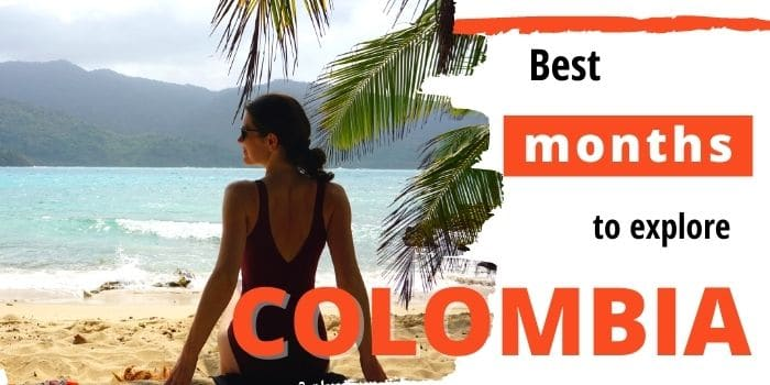 Best time to visit Colombia 🌞: Avoid the rain and tourists