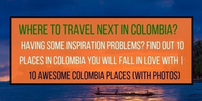 Best Places In Colombia: Travel Without Moving Your Butt