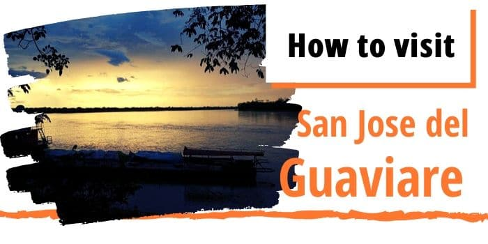 How to Visit San Jose del Guaviare in Colombia?