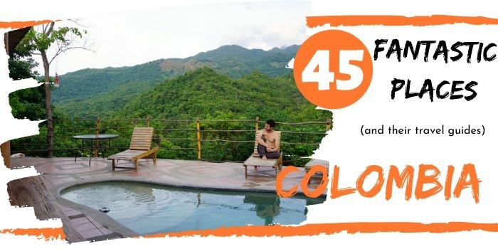 45 Best places to visit in Colombia (2020): An Awe-Inspiring list + guides!