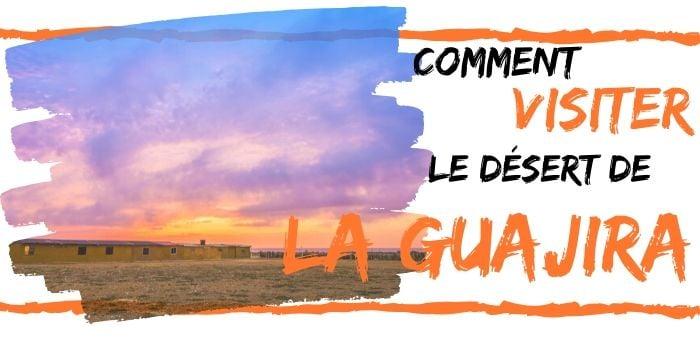 Comment Visiter le Désert de La Guajira en Colombie 🏜️(2021)