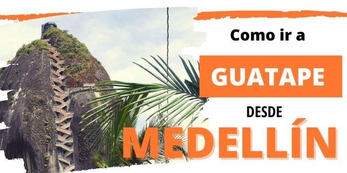 Cómo Llegar a Guatapé desde Medellín: Las Mejores Opciones