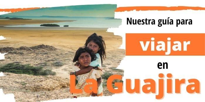 Cómo Viajar y Disfrutar del Desierto de la Guajira 🏜️ (2021)