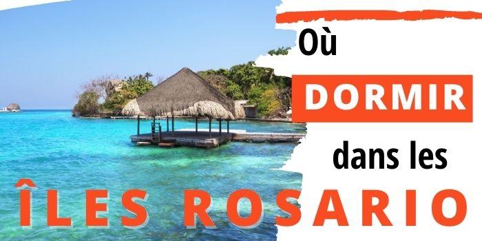 Où Dormir Dans Les Îles Rosario : Trouve Ton Paradis [2021]